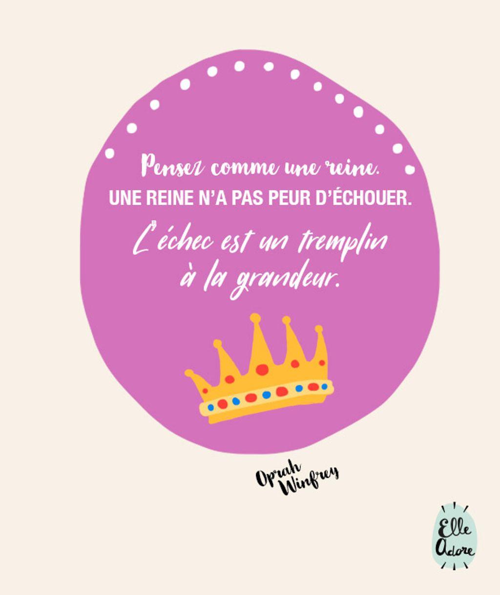 Penser comme une reine. Une reine n'a pas peur d'échouer. L'échec est un tremplin à la grandeur.