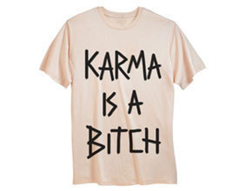 """Je veux le t-shirt """"Karma is a bitch"""" !"""