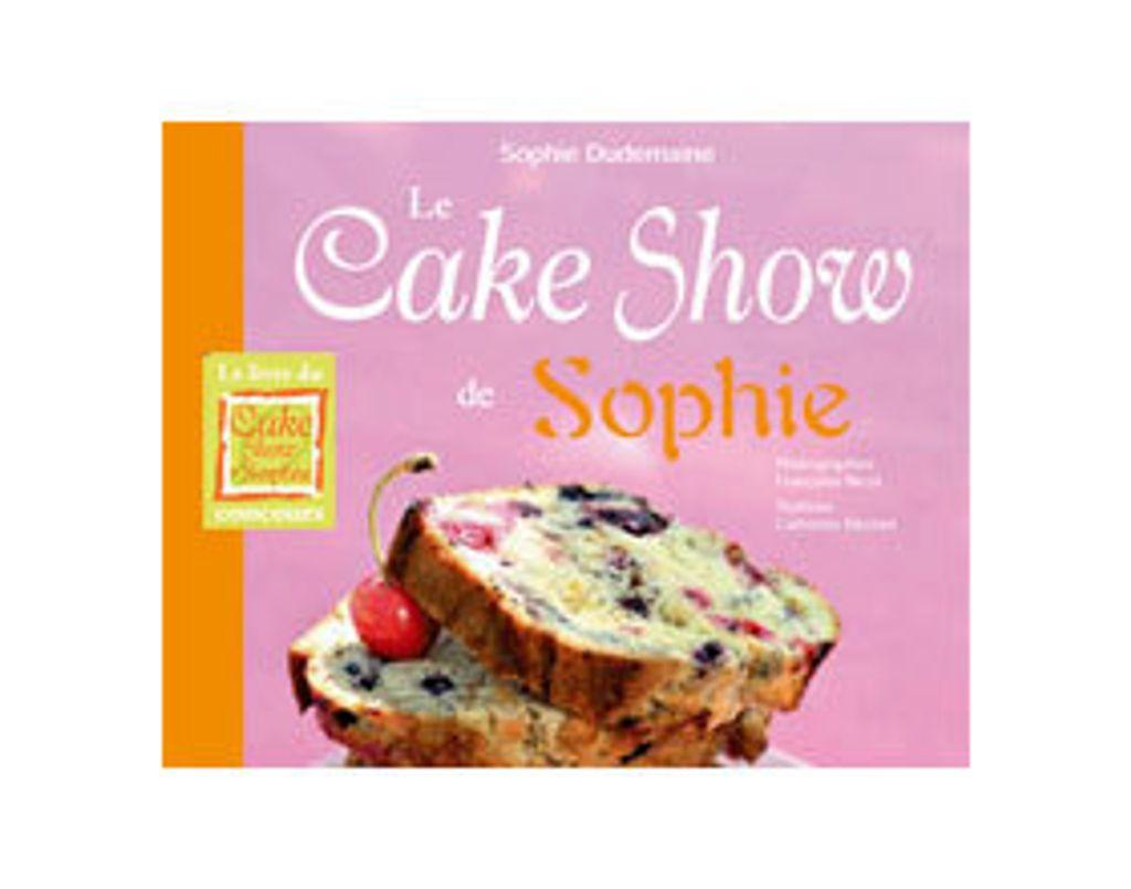 Livre - Le cake show de Sophie, un petit grain de folie !!!!